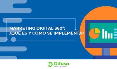 Marketing digital 360: ¿Qué es y cómo se implementa?