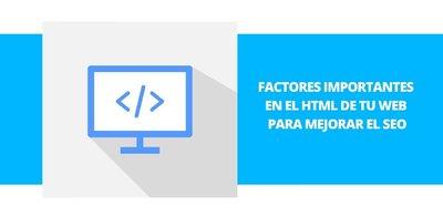 Factores importantes en el HTML de tu web para mejorar el SEO
