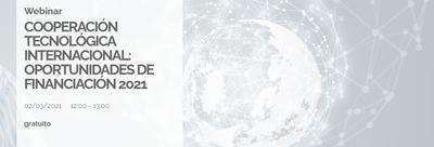 "Webinar ""Cooperación Tecnológica Internacional: Oportunidades de financiación 2021"""